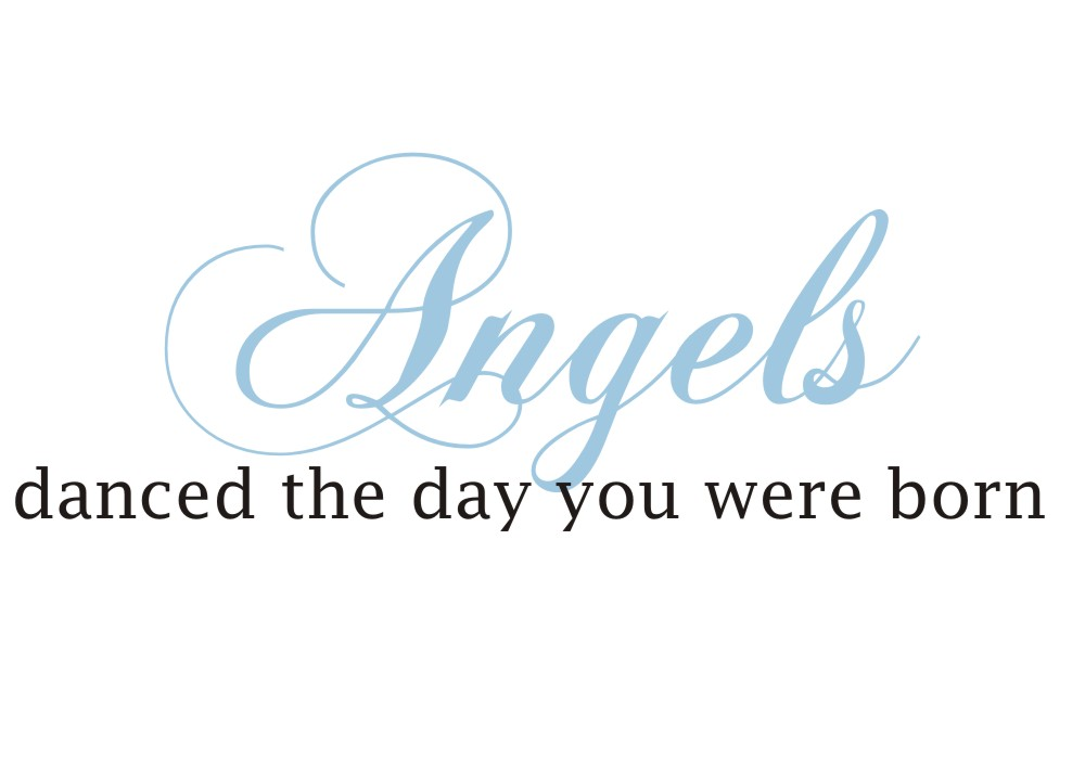 The Angels Danced The Day You Were Born Quote The Walls