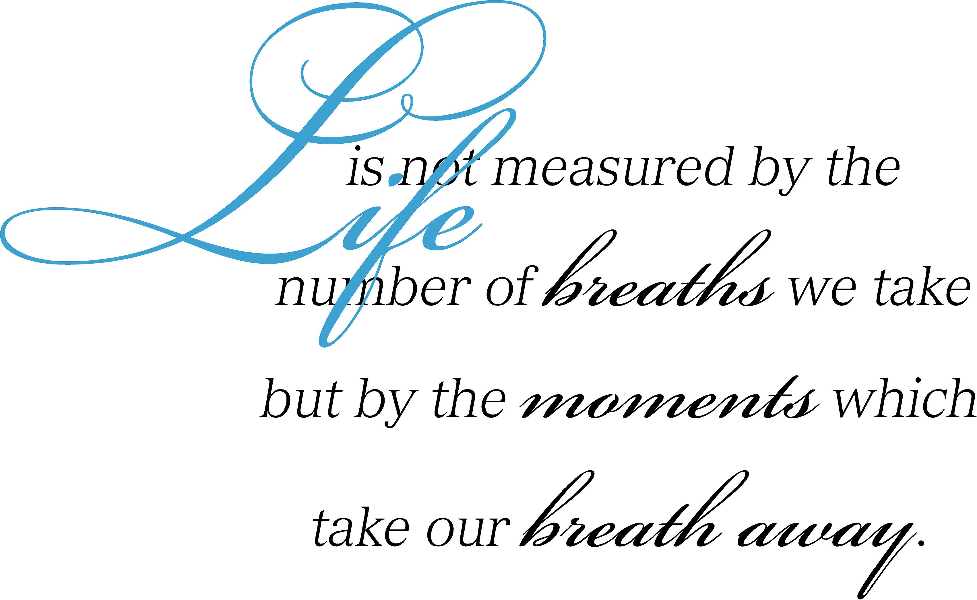 Life Is Not Measured By The Breaths Quote Life Is Not Measuredthe Number Of Breaths… Quote The Walls