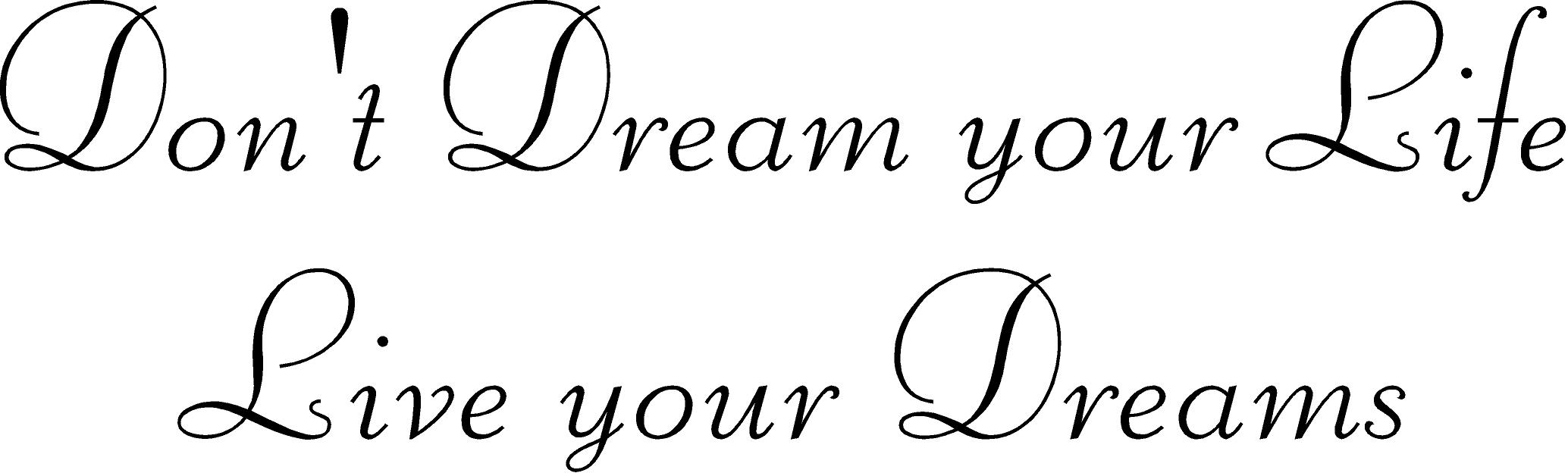 Live Your Life Quotes Don't Dream Your Life….live Your Dreams  Quote The Walls