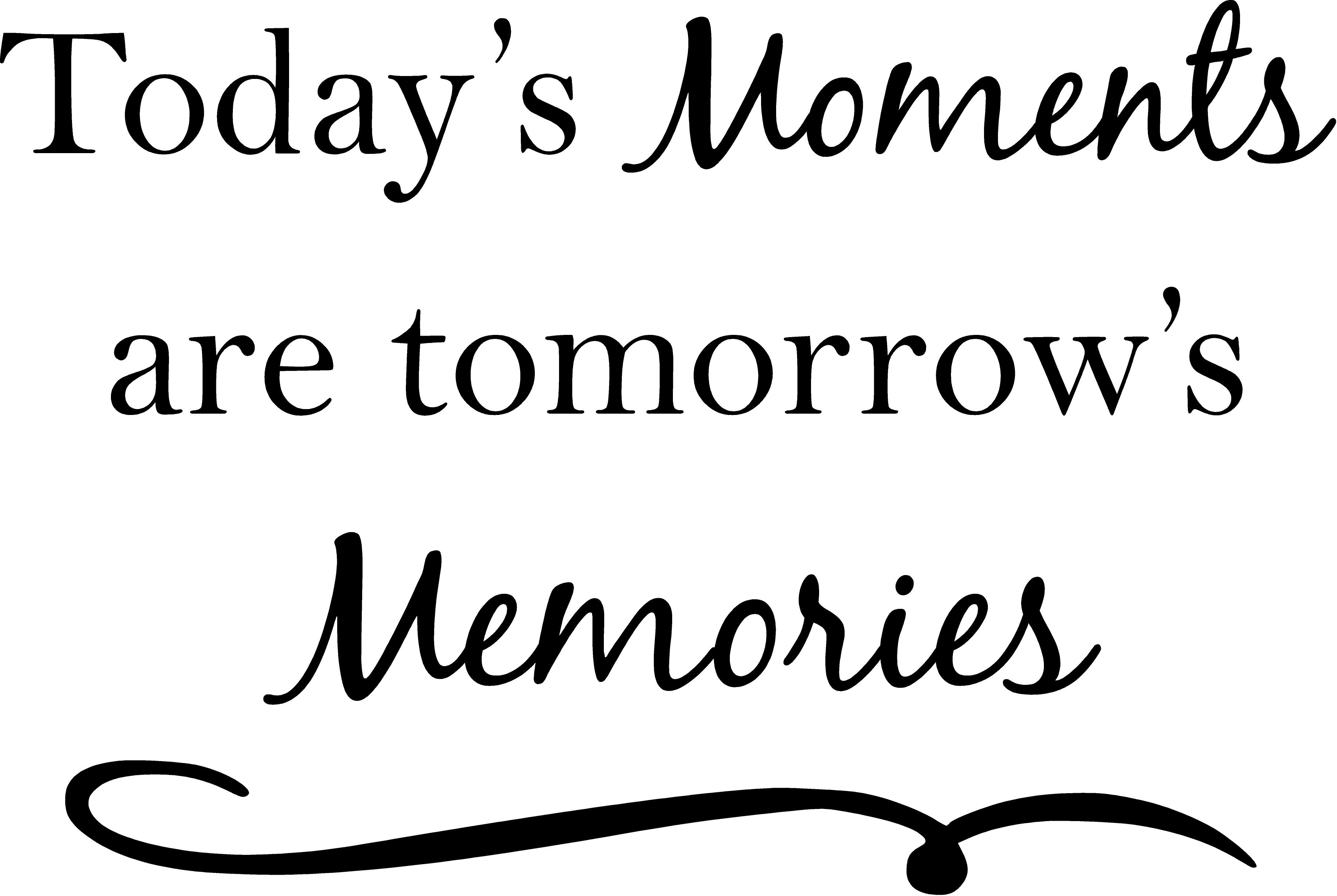 Today's Moments Are Tomorrow's Memories - Quote the Walls