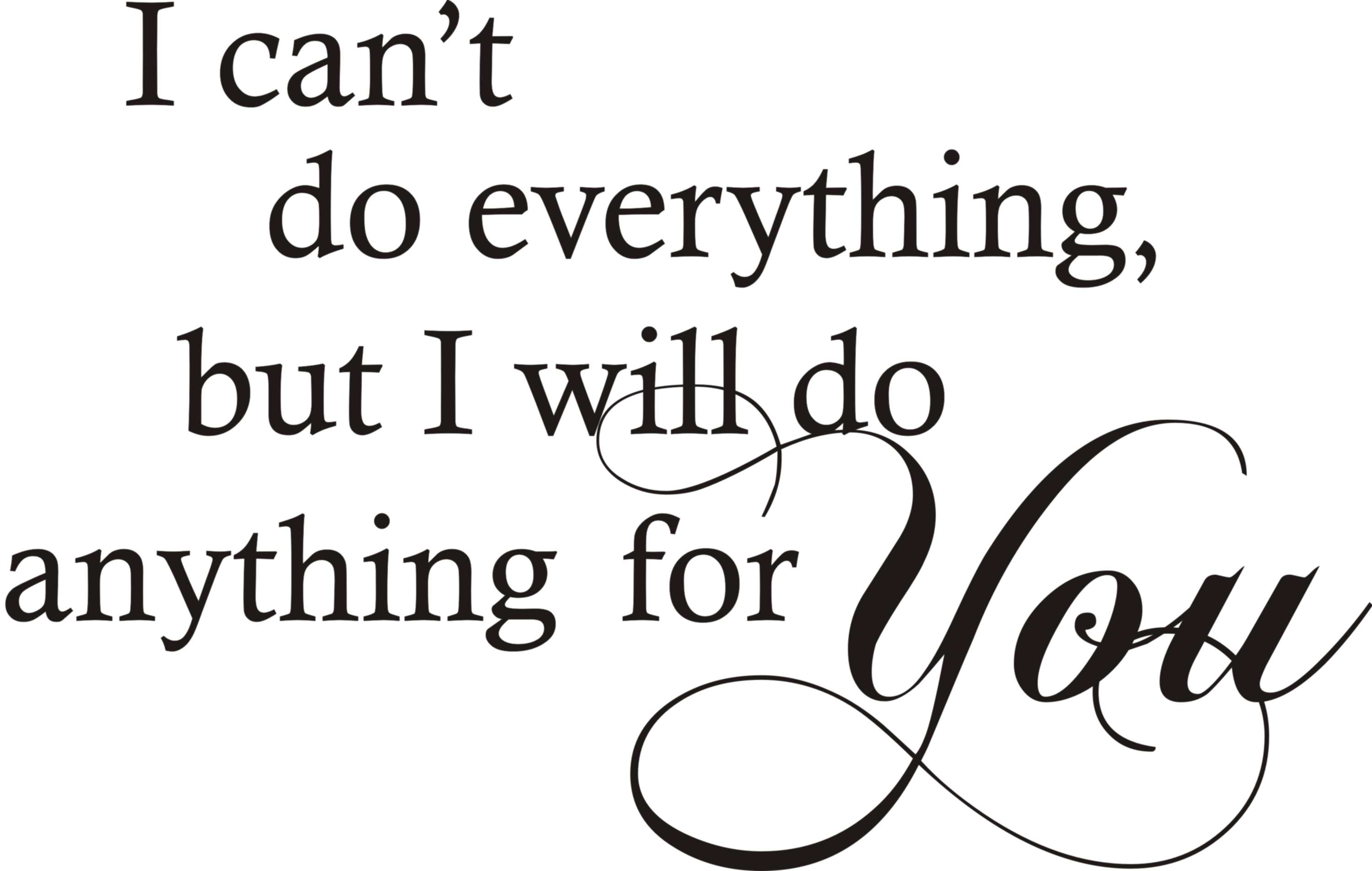 I Can T Do Everything But I Will Do Anything For You Quote The Walls