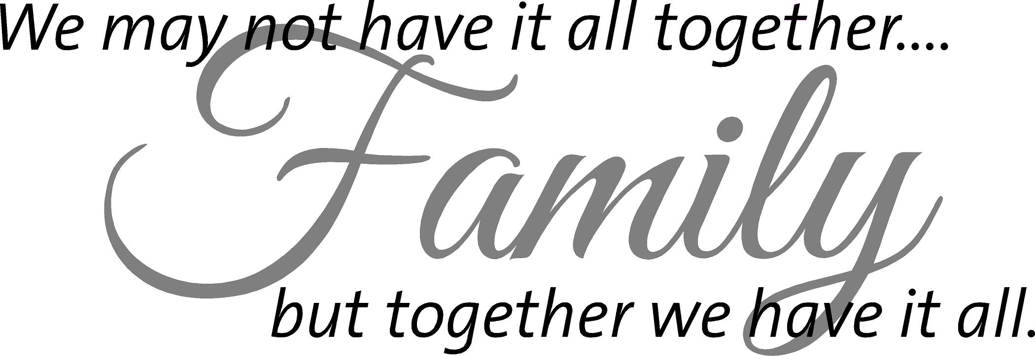 We Are Family Quotes: We May Not Have It All Together...But Together We