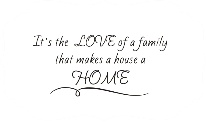 It 39 s the love of a family that makes a house a home for Enjoy your new home images