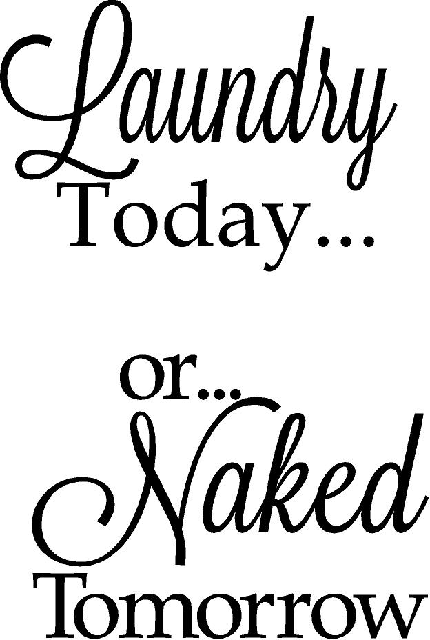 Laundry Today or Naked Tomorrow Washer/Dryer Door Decal  sc 1 st  Quote the Walls & Laundry Today or Naked Tomorrow Washer/Dryer Door Decal - Quote the ...
