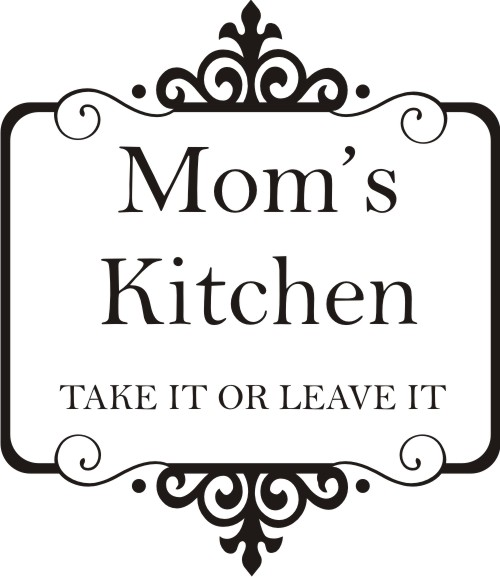 Mom\'s Kitchen - Take It Or Leave It - Quote the Walls
