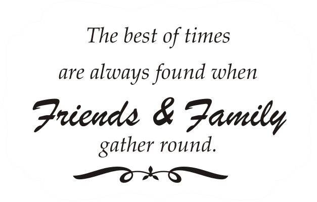 The Best Of Times Are Always Found When Friends And Family