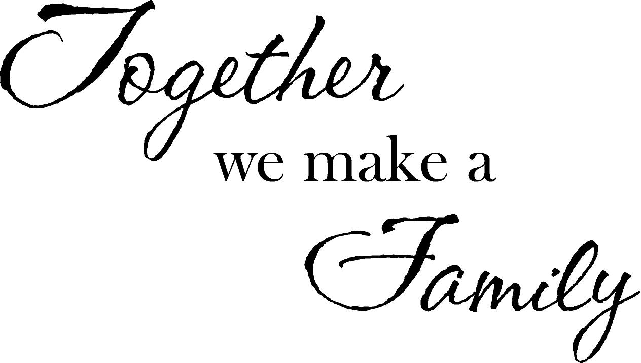 We Are Family Quotes: Together We Make A FAMILY