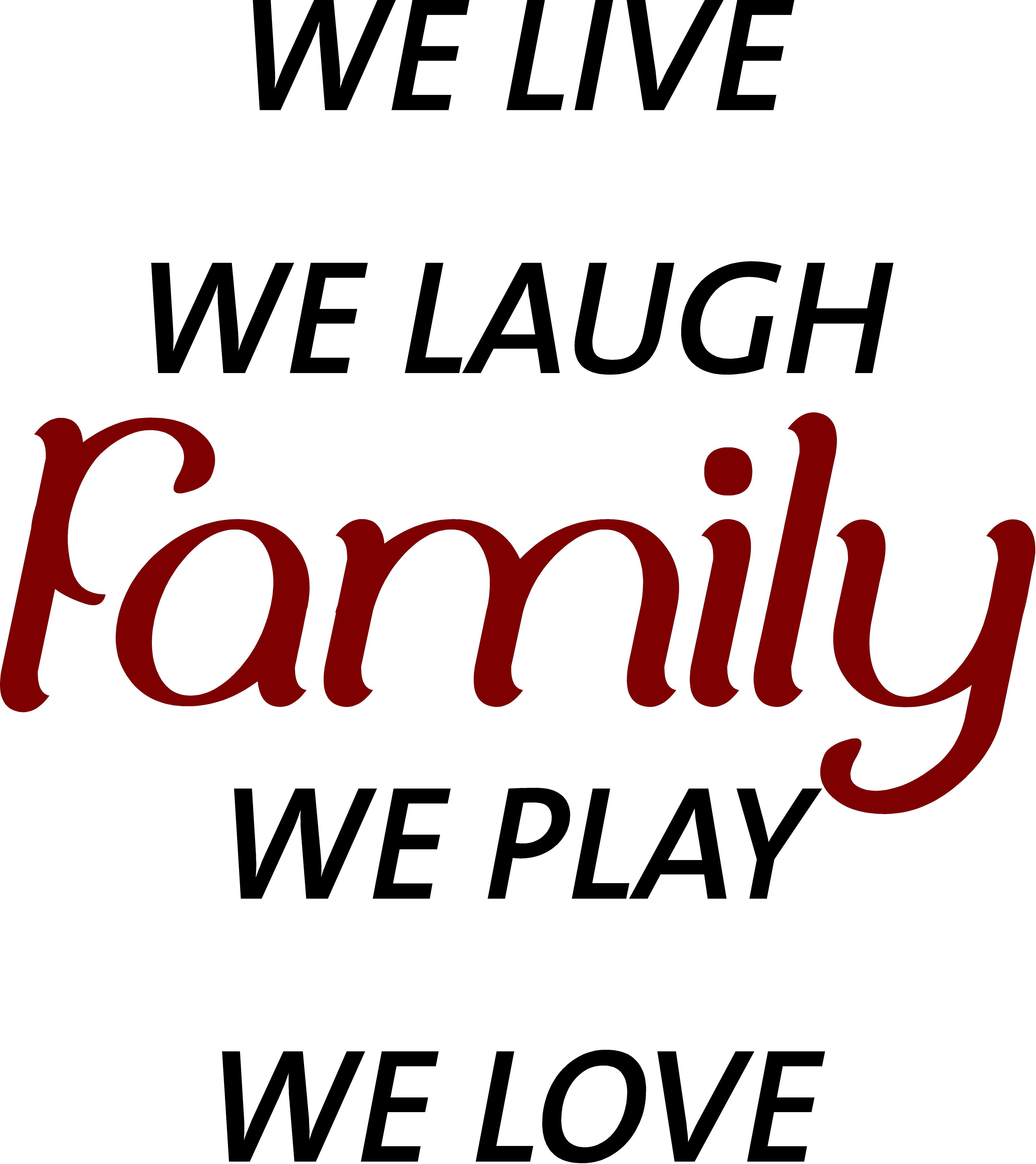 Family We Live We Laugh We Play We Love Quote The Walls