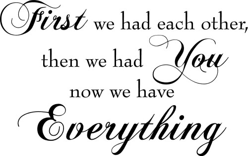 We Have Each Other Quotes: First We Had Each Other...Then We Had You