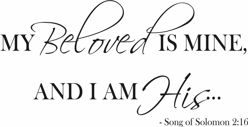 My Beloved Is Mine And I Am His Quote The Walls