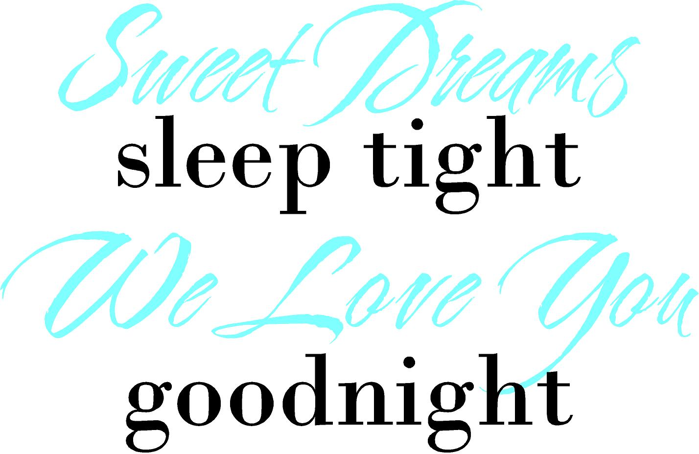 Sweet Dreams Sleep Tight We Love You Goodnight Quote The Walls