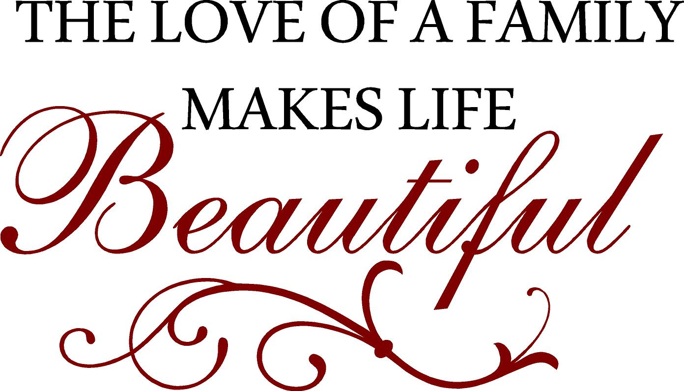 Love Life Family Quotes The Love Of A Family Makes Life Beautiful  Quote The Walls