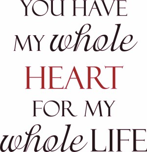 You Have My Whole Heart For My Whole Life Quote The Walls