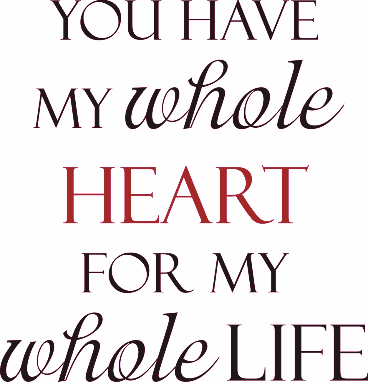 Whole Life Quote Classy You Have My Whole Heart For My Whole Life  Quote The Walls